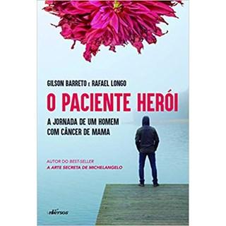 Livro - O Paciente Herói: A Jornada de um Home com Câncer de Mama - Barreto