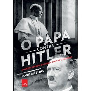 Livro - O Papa Contra Hilter - A Guerra Secreta da Igreja Contra O Nazismo - Riebling