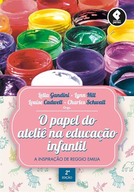 Livro - O Papel do Ateliê na Educação Infantil - Gandini