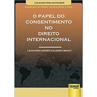 Livro - O Papel do Consentimento no Direito Internacional - Brant - Juruá
