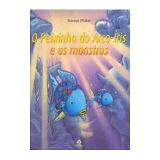 Livro - O Peixinho do Arco - Íris e os Montros  - Pfister