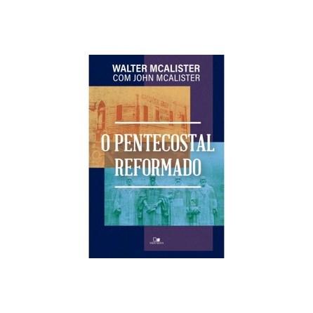 Livro - O Pentecostal Reformado - Mcalister