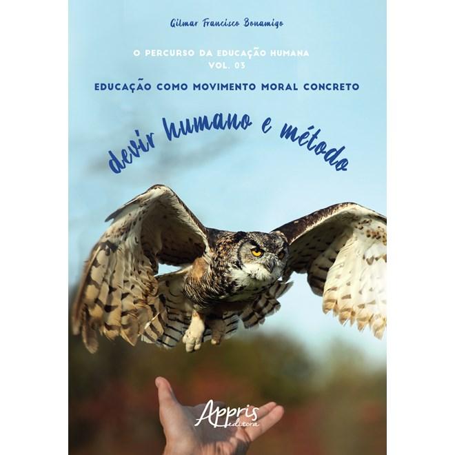 Livro - O Percurso da Educação Humana: Educação como Movimento Moral Concreto; Devir Humano e Método; Volume III - Bonamigo