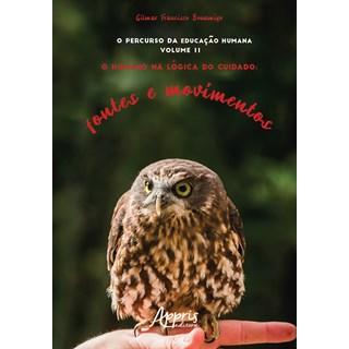 Livro - O Percurso da Educação Humana: O Humano na Lógica do Cuidado; Fontes e Movimentos; Volume II - Bonamigo