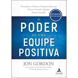 Livro - O Poder De Uma Equipe Positiva - Gordon - Alta Books