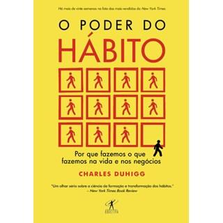 Livro - O Poder do Hábito - Por Que Fazemos o Que Fazemos na Vida e Nos Negócios - Duhigg
