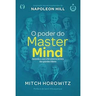 Livro - O Poder do Master Mind: Aprenda a Usar a Ferramente Secreta dos Grandes Líderes - Horowitz
