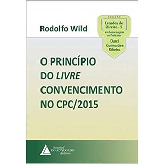 Livro - O Princípio do Livre Convencimento no CPC/2015 - Wild