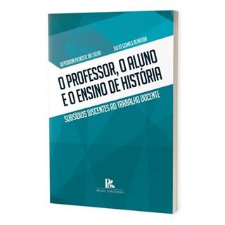 Livro - O Professor, o Aluno e o Ensino de História - Almeida - Brazil Publishing
