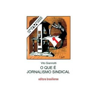 Livro - O que é Jornalismo Sindical - Giannotti - Brasiliense