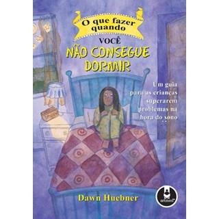 Livro - O Que Fazer Quando Você Não Consegue Dormir - Um Guia Para Crianças Superarem Problemas na Hora do Sono - Huebner