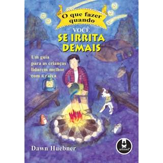 Livro - O Que Fazer Quando Você se Irrita Demais - Um Guia Para as Crianças Lidarem Melhor com a Raiva - Huebner