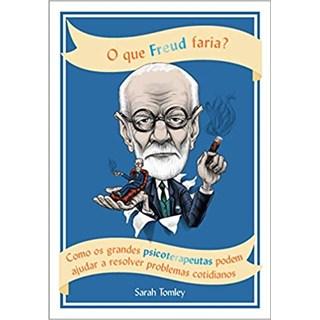 Livro - O Que Freud Faria? - Tomley - Sextante