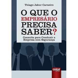Livro - O Que o Empresário Precisa Saber? - Carneiro - Juruá