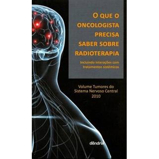 Livro - O que o Oncologista Precisa Saber Sobre Radioterapia - Vol. Tumores do Sistema Nervoso Central - Weltman
