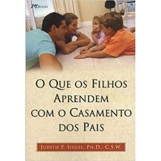 Livro - O Que os Filhos Aprendem Com o Casamento dos Pais - Siegel