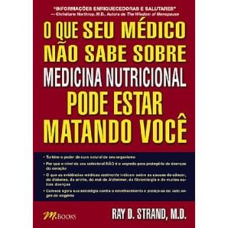 Livro - O que seu médico não sabe sobre Medicina Nutricional pode estar matando você - Strand