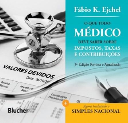 Livro - O Que Todo Médico deve Saber Sobre Impostos, Taxas e Contribuições - Ejchel