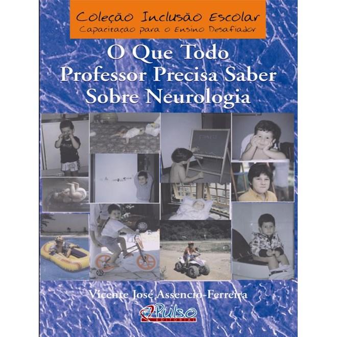 Livro - O Que Todo Professor Precisa Saber Sobre Neurologia - Assencio-Ferreira
