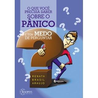 Livro - O que Você Precisa Saber sobre o Pânico e tem Medo de Perguntar - Araujo