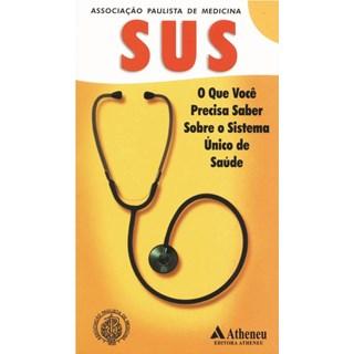 Livro - O Que Você Precisa Saber Sobre o Sistema Único de Saúde - Associação Paulista de Medicina