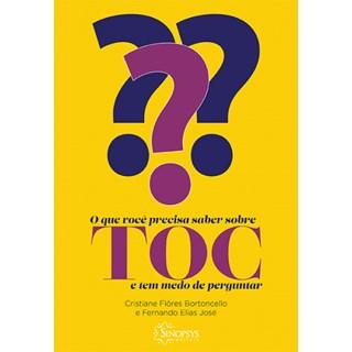 Livro - O Que Você Precisa Saber Sobre Toc e Tem Medo de Perguntar - José - Sinopsys