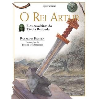 Livro - O Rei Artur (Nova Edição) - Kerven - Companhia das Letrinhas