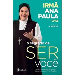 Livro - O Segredo De Ser Você - Irmã Ana Paula