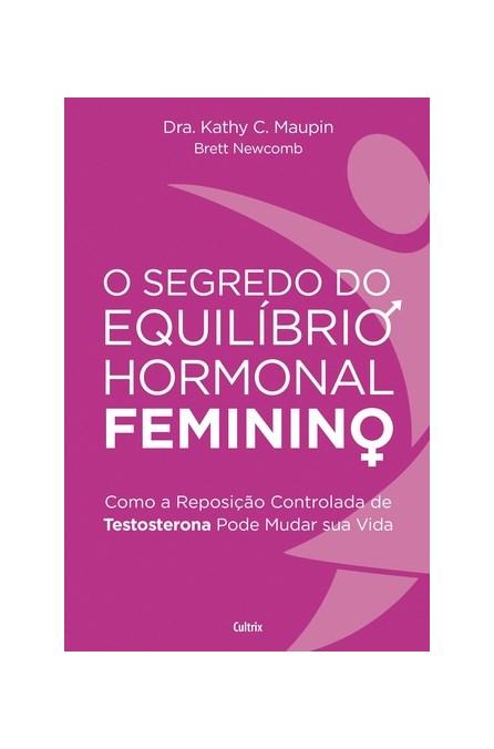 Livro - O Segredo do Equilíbrio Hormonal Feminino - Maupin
