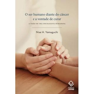 Livro O Ser Humano Diante do Câncer e a Vontade de Curar - Yamaguchi - Unesp