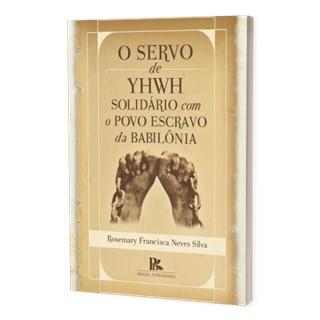 Livro - O Servo de YHWH Solidário Com o Povo Escravo da Babilônia - Silva - Brazil Publishing
