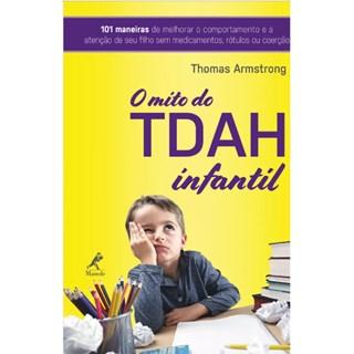 Livro - O TDAH Infantil: 101 Maneiras de Aperfeiçoar o Comportamento e a Atenção de Seu Filho sem Medicamentos, Rótulos ou Coerção - Armstrong