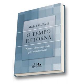 Livro - O Tempo Retorna - Formas Elementares da Pós-Modernidade - Maffesoli