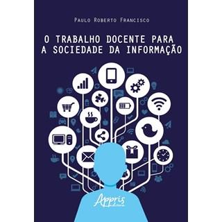 Livro O Trabalho Docente Para a Sociedade da Informação - Francisco - Appris