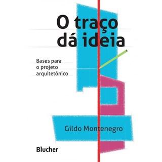 Livro - O Traço dá Idéia - Bases para o Projeto Arquitetônico - Montenegro