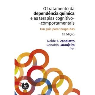 Livro - O Tratamento da Dependência Química e as Terapias Cognitivo-Comportamentais - Um Guia para Terapeutas -  Zanelatto
