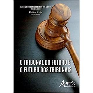 Livro - O Tribunal do Futuro e o Futuro dos Tribunais - Araújo - Appris