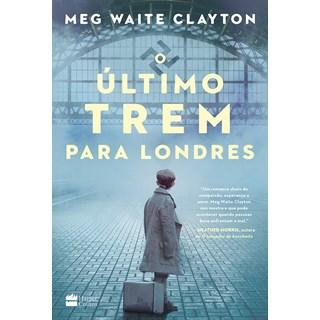 Livro O Último Trem Para Londres - Clayton - Hapercollins - Pré-Venda