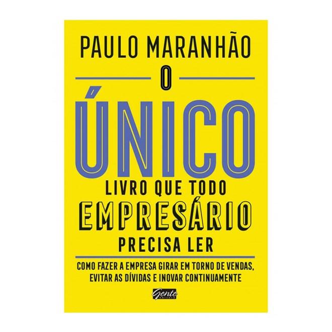 Livro - O Único Livro Que Todo Empresário Precisa Ler - Maranhão - Gente
