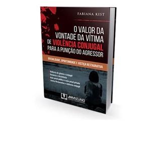 Livro - O Valor da Vontade da Vítima de Violência Conjugal para a Punição do Agressor -  Kist