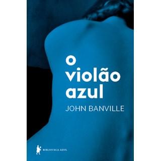 Livro - O violão azul - Banville - Biblioteca Azul
