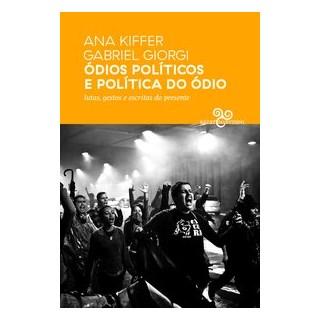 Livro - Ódios políticos e política do ódio - Kiffer 1º edição