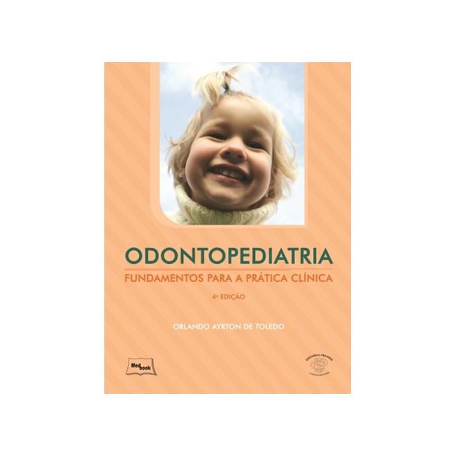 Livro - Odontopediatria - Fundamentos para a Prática Clínica - Toledo