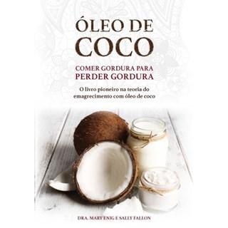 Livro - Óleo de Coco: Comer Gordura para Perder Gordura - Fallon - Laszlo