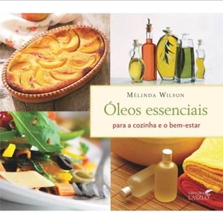 Livro - Óleos Essenciais para a Cozinha e o Bem-Estar -  Wilson