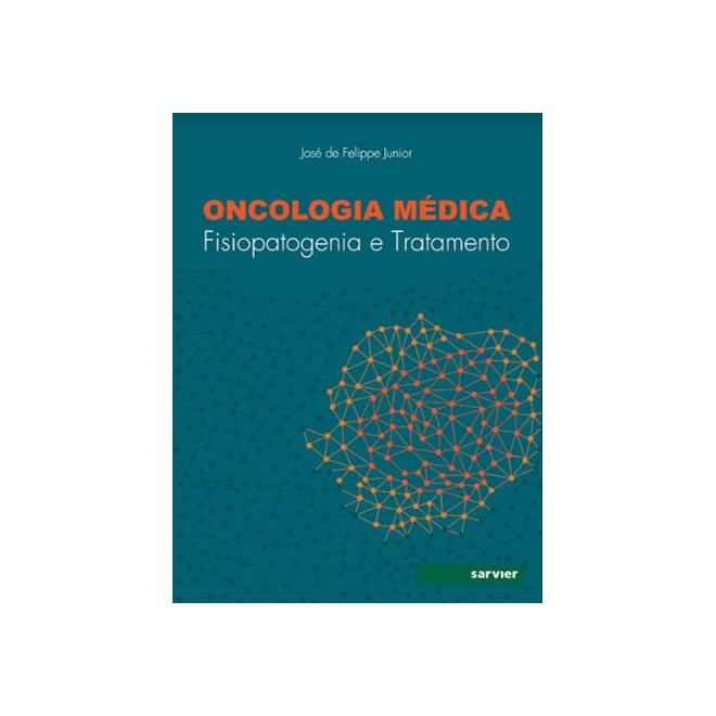 Livro - Oncologia Médica Fisiopatogenia  e Tratamento - Felipe Junior