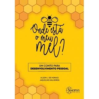 Livro - Onde Está o Meu Mel Um Conto para o Desenvolvimento Pessoal - Moraes