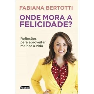 Livro - Onde Mora a Felicidade? - Bertotti - Planeta
