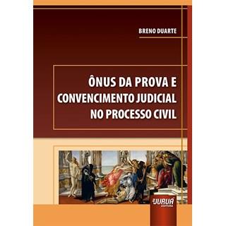 Livro Ônus da Prova e Convencimento Judicial no Processo Civil - Duarte - Juruá