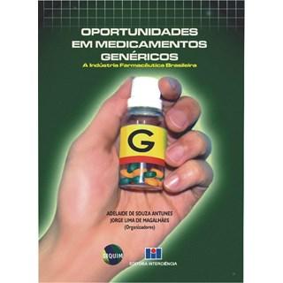 Livro - Oportunidades em medicamentos genéricos: A Indústria Farmacêutica Brasileira - Antunes